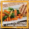 Jantar Low Carb Sem Carne Vermelha - 7 Dias (7 Refeições = R$19,50 média por Refeição)