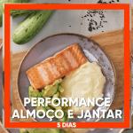 Performance –Almoço e Jantar 5 Dias (10 Refeições = R$21,90 média por Refeição)